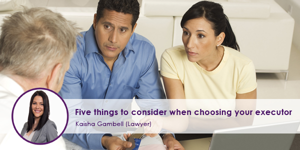 Five things to consider when choosing your executor