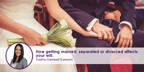 How getting married separated or divorced affects your will