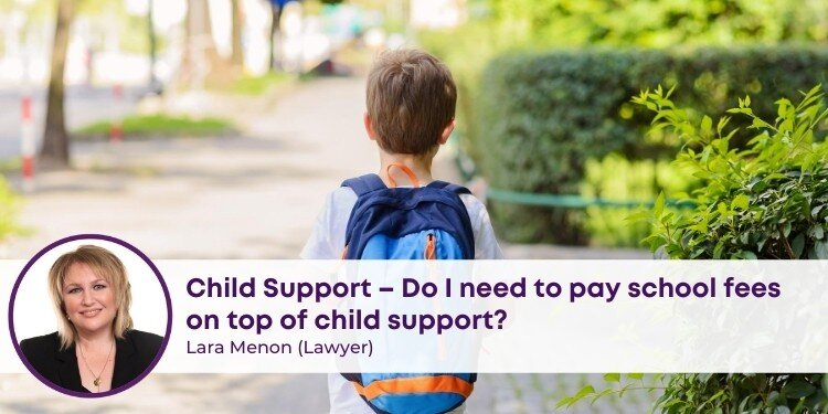 Do I need to pay school fees on top of child support?