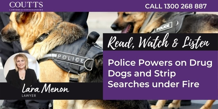 Police Powers on Drug Dogs and Strip Searches under fire