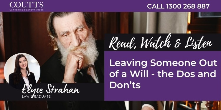 Leaving Someone Out of a Will - the Dos and Don'ts