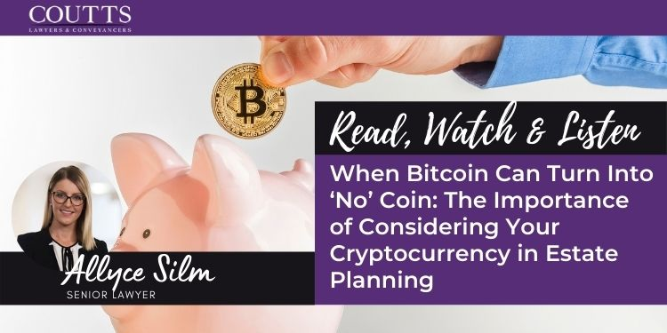 When Bitcoin Can Turn Into 'No' Coin: The Importance of Considering Your Cryptocurrency in Estate Planning