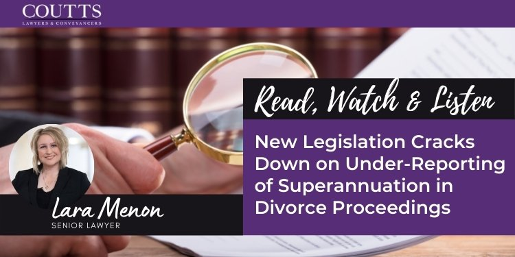 New Legislation Cracks Down on Under-Reporting of Superannuation in Divorce Proceedings